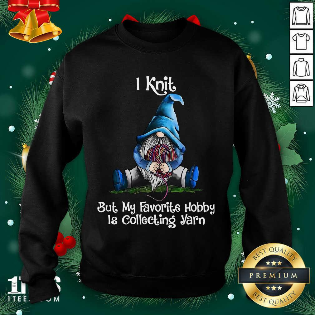 Gnomes Knit But My Favorite Hobby Is Collecting Yarn Sweatshirt- Design By 1tees.com