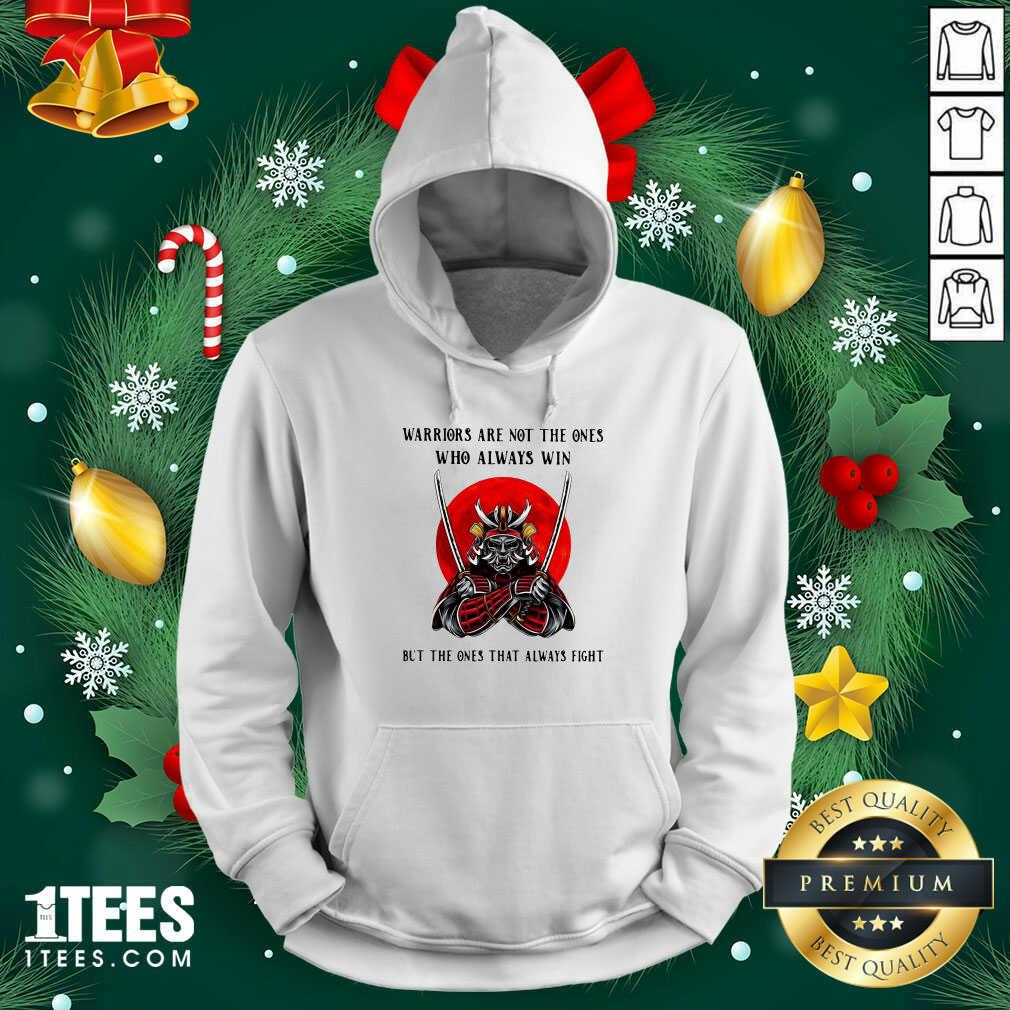 Official Warriors Are Not The Ones Who Always Win But The Ones That Always Fight Hoodie- Design By 1Tees.com
