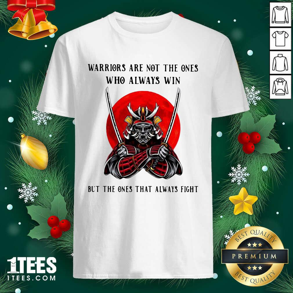 Official Warriors Are Not The Ones Who Always Win But The Ones That Always Fight Shirt- Design By 1Tees.com
