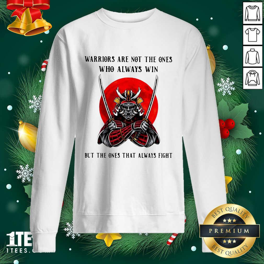 Official Warriors Are Not The Ones Who Always Win But The Ones That Always Fight Sweatshirt- Design By 1Tees.com