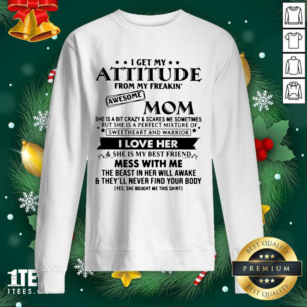I Get My Attitude From My Freakin' Awesome Mom I Love Her Mess With Me Sweatshirt- Design By 1tees.com