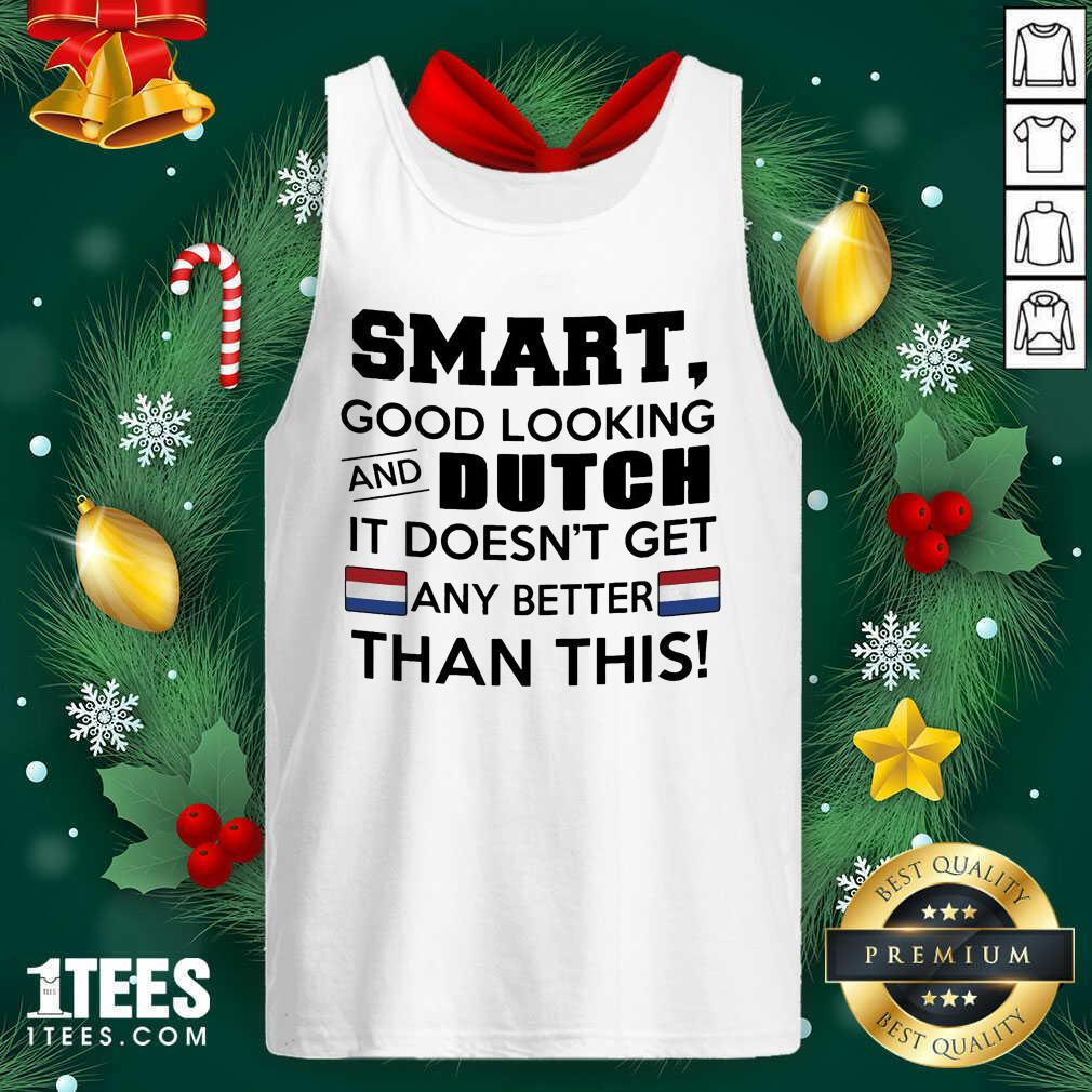 Smart Good Looking And Dutch It Doesn't Get Any Better Than This Tank Top- Design By 1Tees.com