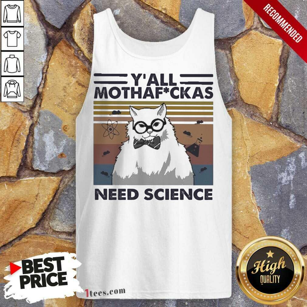 Cat Yall Mothafuckas Need Science Vintage Tank Top- Design By 1Tees.com