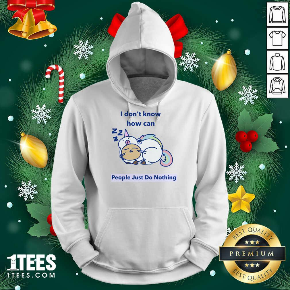 How can People Just Do Nothing Hoodie- Design By 1tees.com