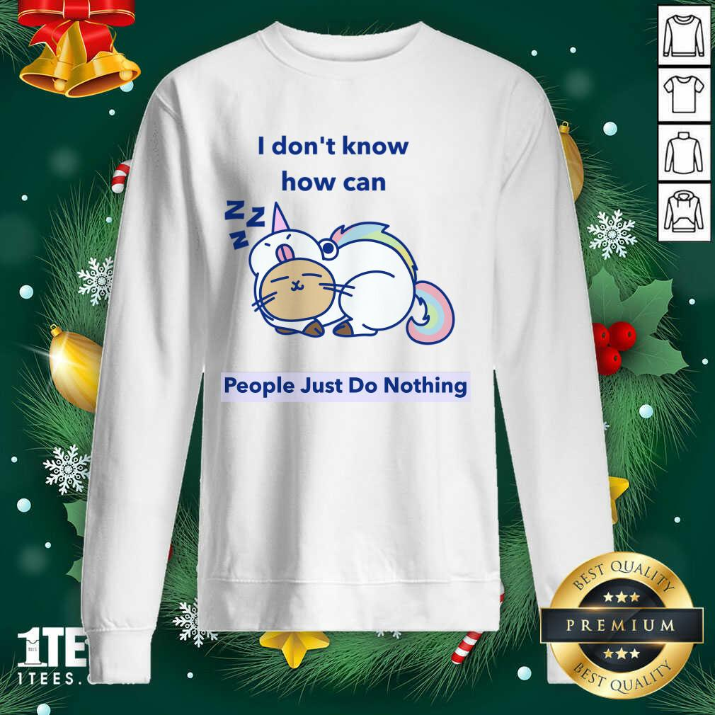 How can People Just Do Nothing Sweatshirt- Design By 1tees.com