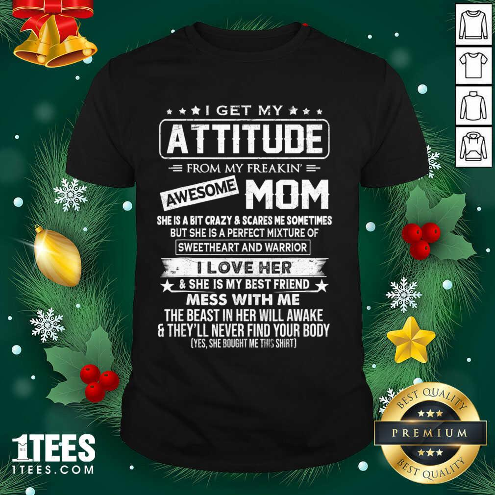 I Get My Attitude From My Freaking Awesome Mom Shirt- Design By 1Tees.com