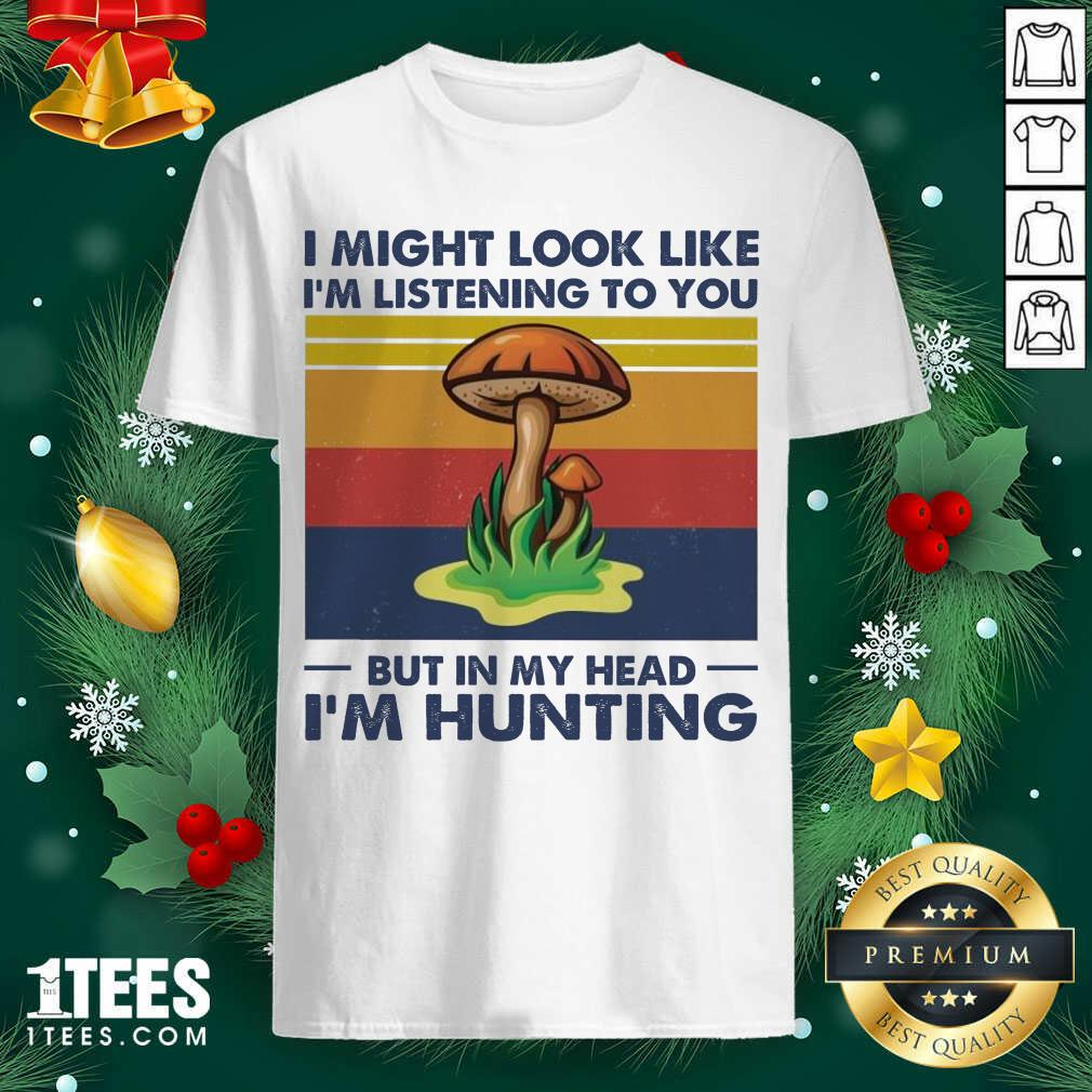I Might Look Like I'm Listening To You But In My Head I'm Hunting Vintage Shirt- Design By 1tees.com