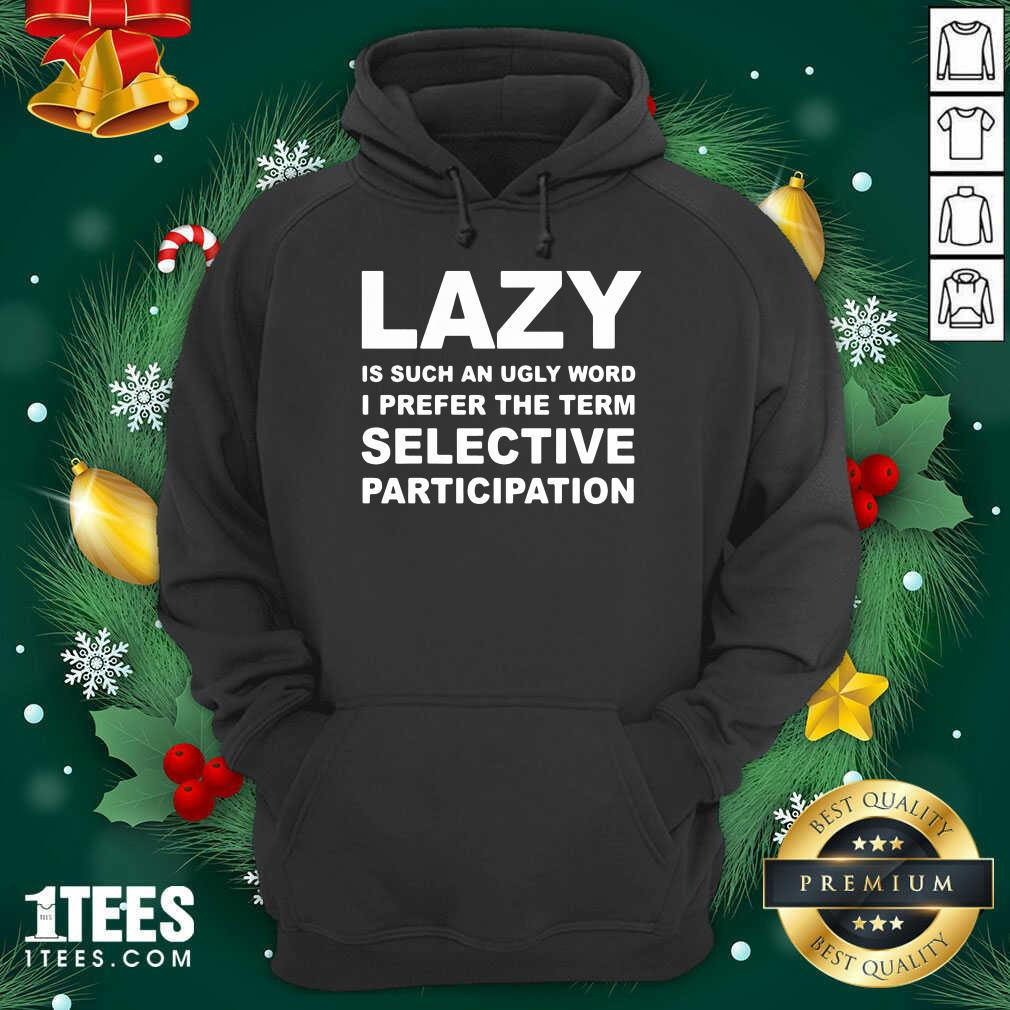 Lazy Is Such An Ugly Word I Prefer The Term Hoodie- Design By 1Tees.com