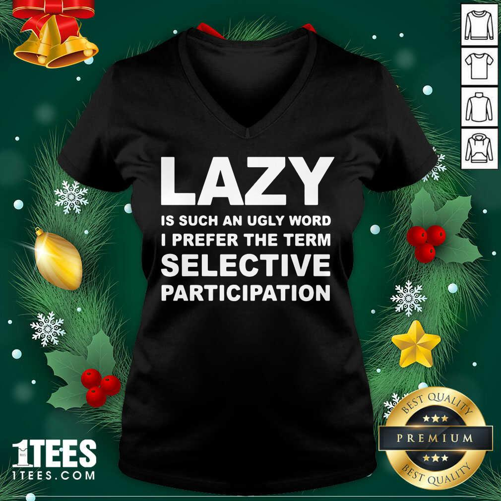 Lazy Is Such An Ugly Word I Prefer The Term Selective Participation V-neck- Design By 1tees.com