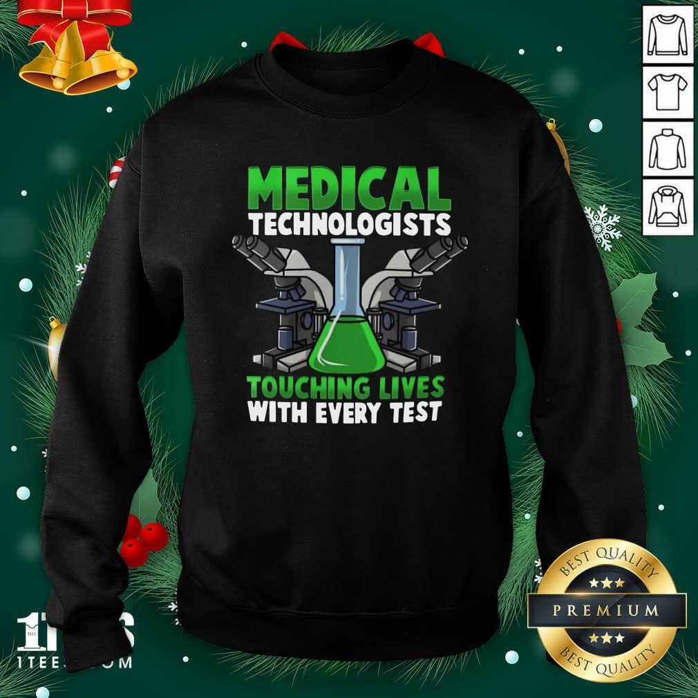 Medical Technologists Touching Lives With Every Test Sweatshirt- Design By 1tees.com