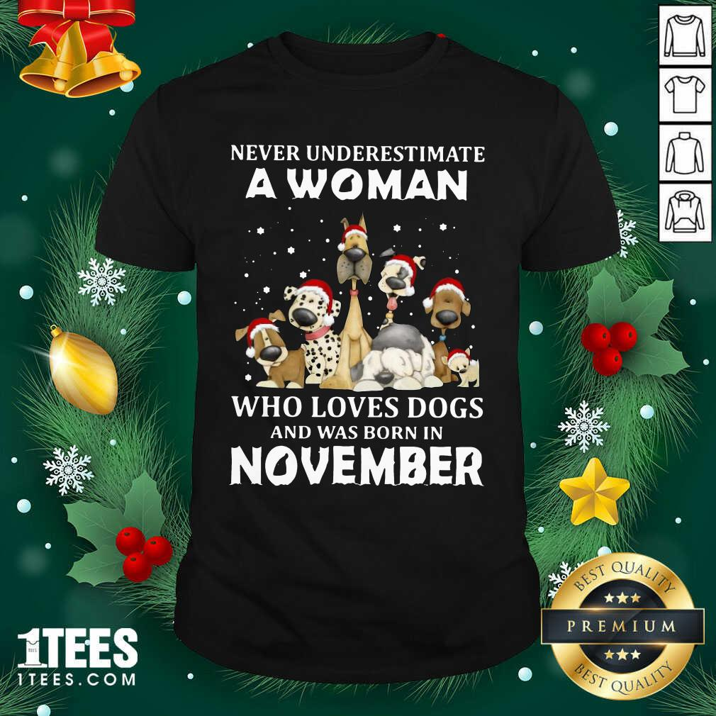 Never Underestimate A Woman Who Loves Dogs And Was Born In November Christmas Shirt- Design By 1tees.com