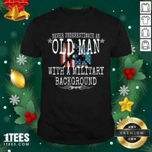 Never Underestimate An Old Man With A Millitary Background Gun American Flag Shirt- Design By 1tees.com
