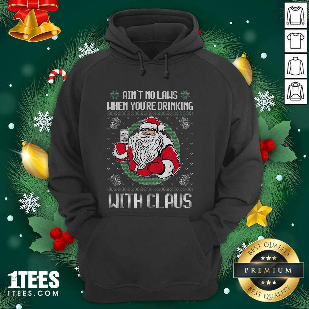 Ain't No Laws When You're Drinking With Claus Ugly Merry Christmas Hoodie- Design By 1Tees.com