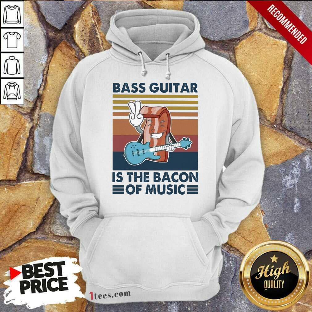 Bass Guitar Is the Bacon Of Music Vintage Hoodie- Design By 1Tees.com