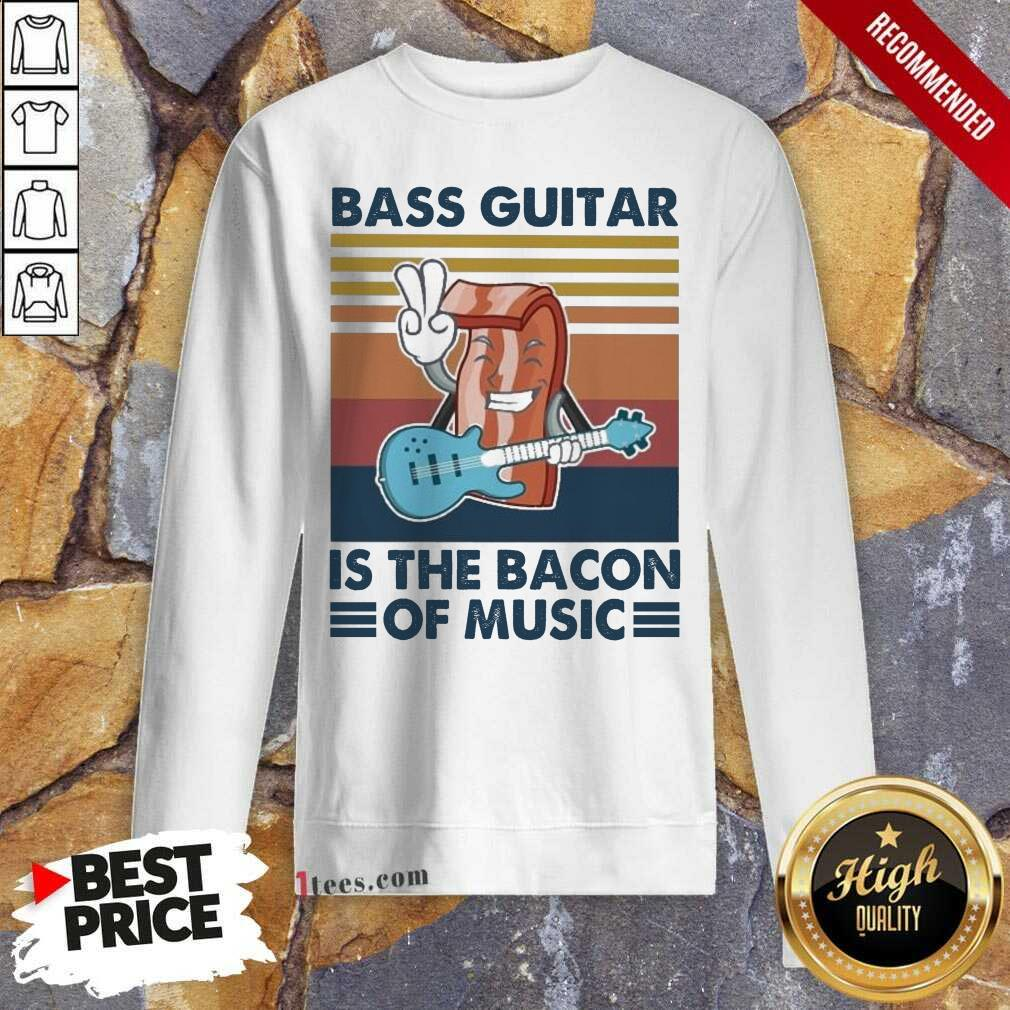 Bass Guitar Is the Bacon Of Music Vintage Sweatshirt- Design By 1Tees.com
