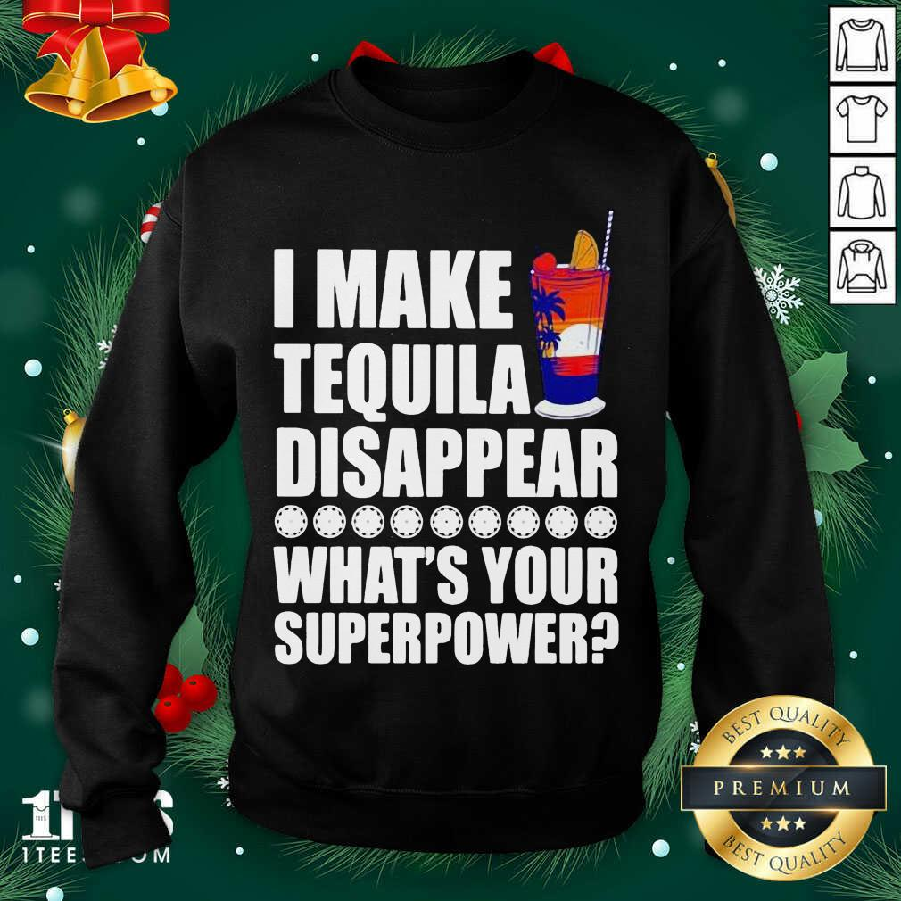I Make TeQuila Disappear What's Your Superpower Cooktail Sweatshirt- Design By 1tees.com