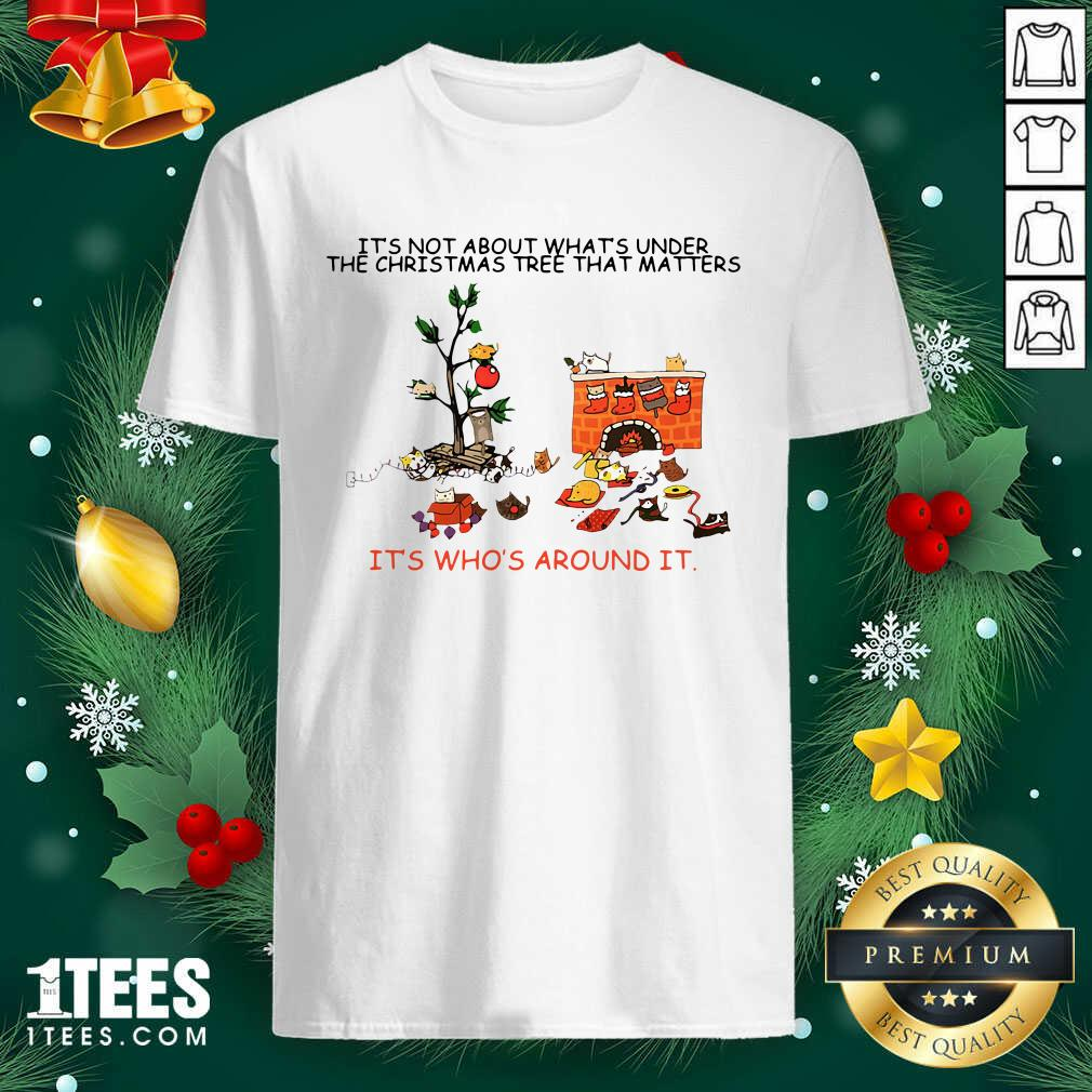 It's Not About What's Under The Christmas Tree That Matters Cat Who Around It For Cat Lover Shirt- Design By 1tees.com