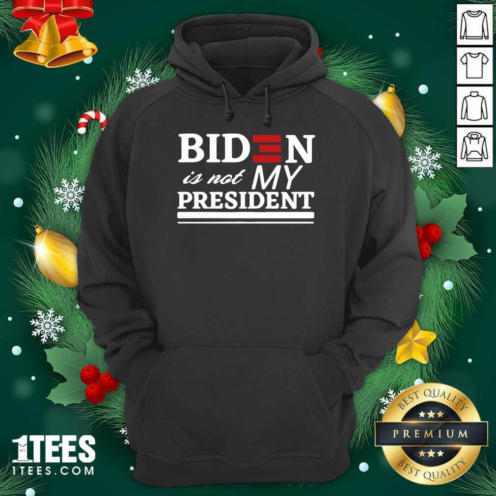 Joe Biden Is Not My President Hoodie- Design By 1Tees.com