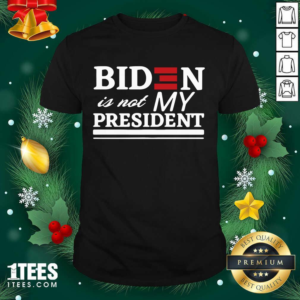 Joe Biden Is Not My President Shirt- Design By 1Tees.com