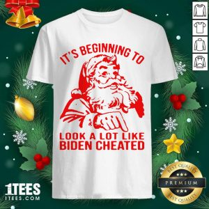 Santa Claus It's Beginning To Look A Lot Like Biden Cheated Shirt- Design By 1tees.com