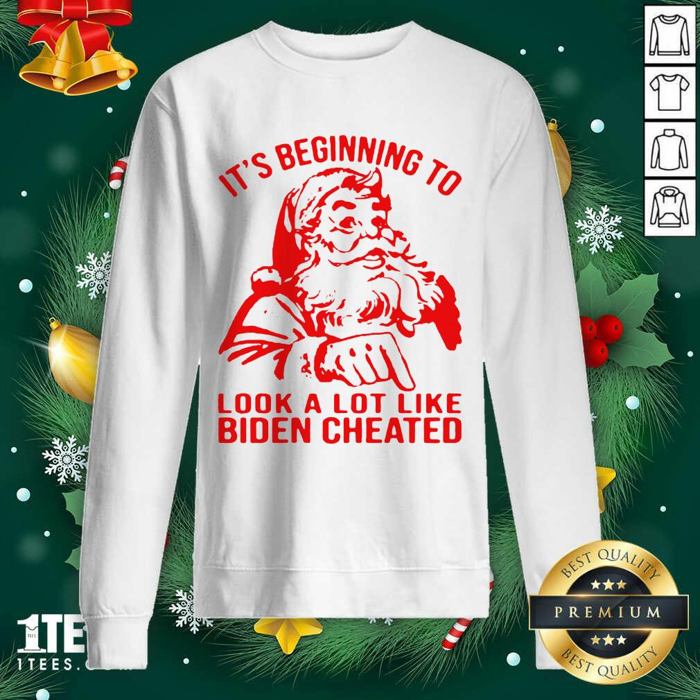 Santa Claus It's Beginning To Look A Lot Like Biden Cheated Sweatshirt- Design By 1tees.com