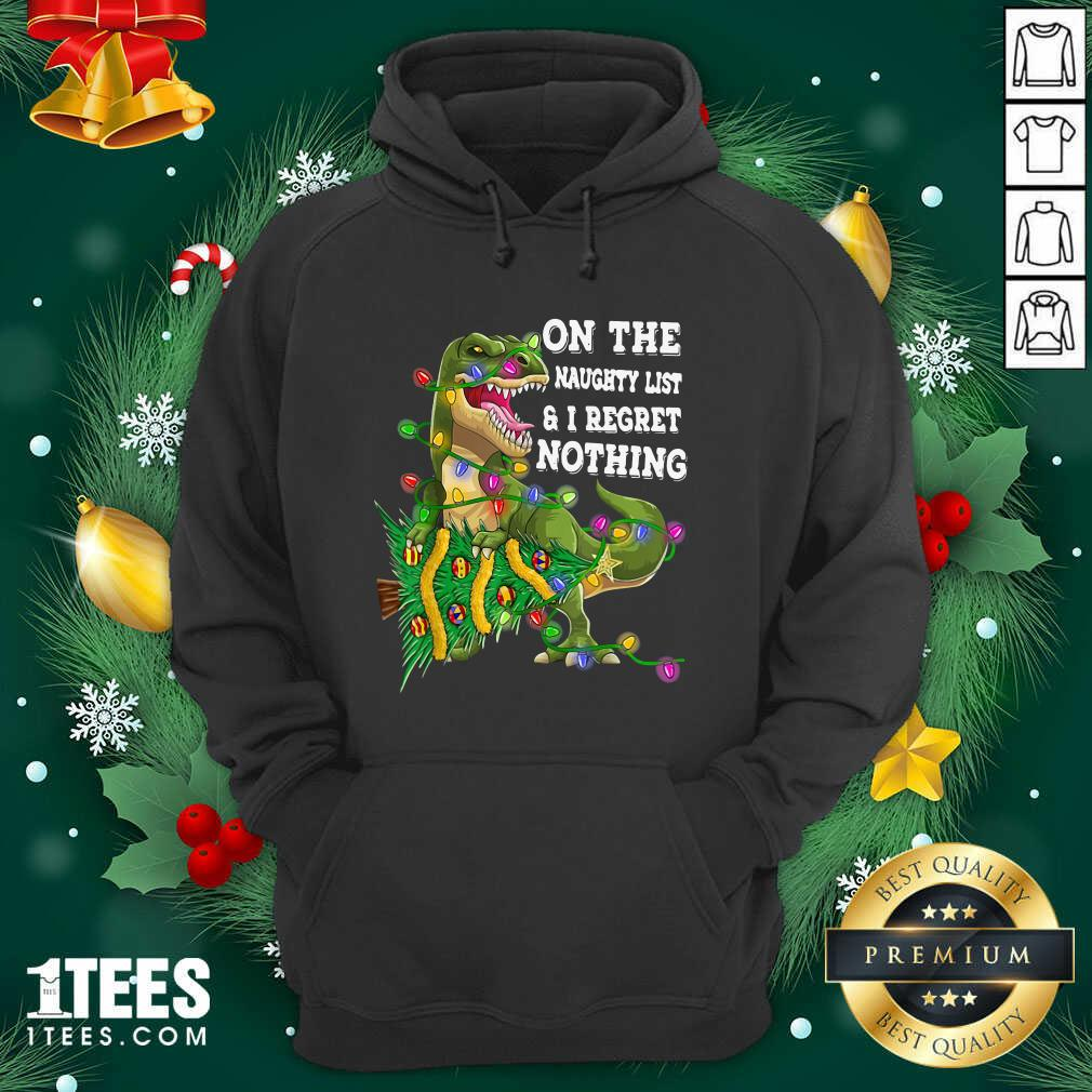 Dinosaur Trex On The Naughty List And I Regret Nothing Christmas Hoodie- Design By 1tees.com