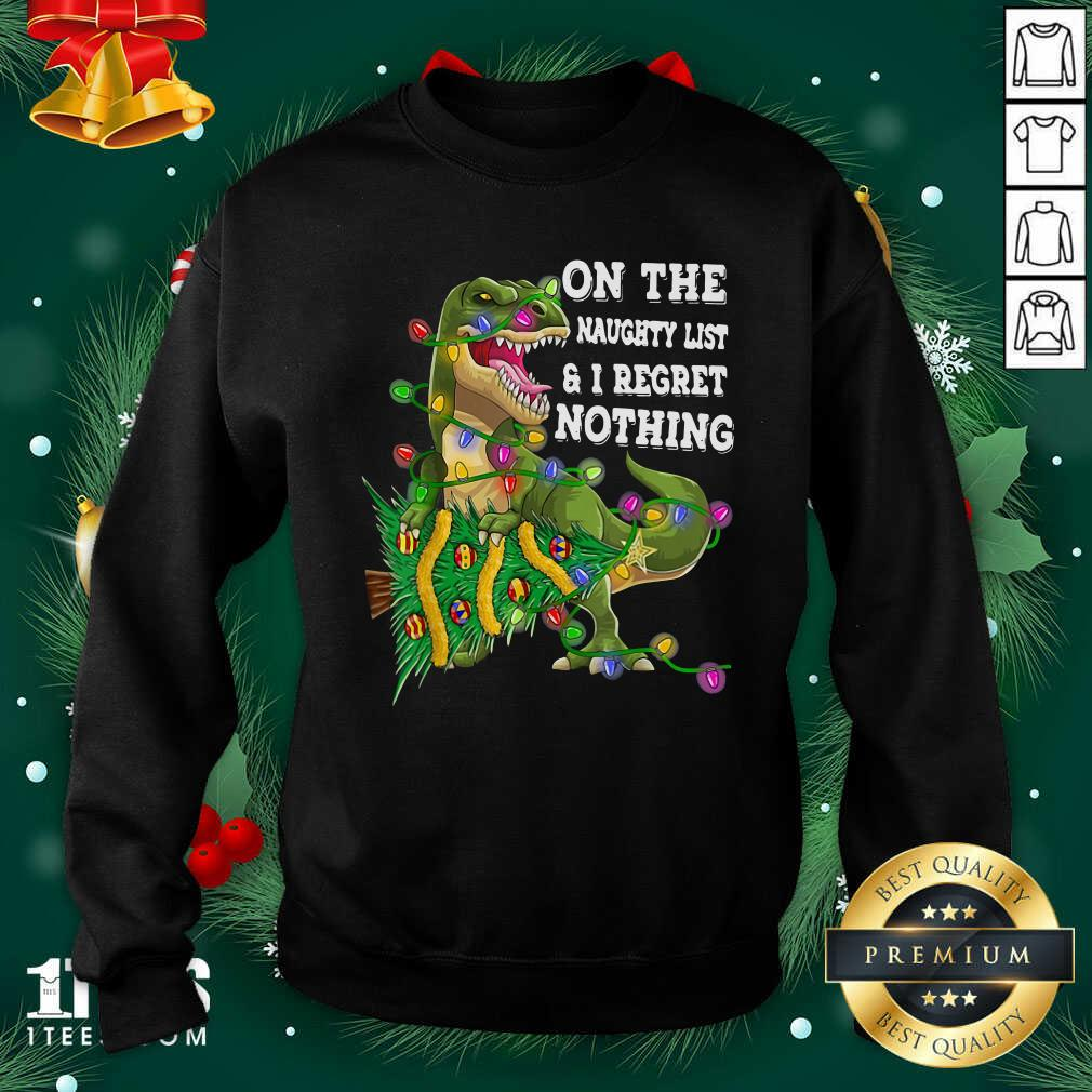 Dinosaur Trex On The Naughty List And I Regret Nothing Christmas Sweatshirt- Design By 1Tees.com