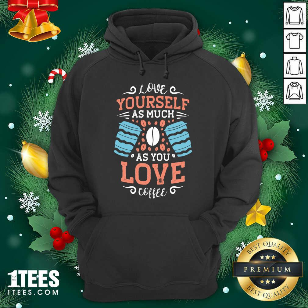 Love Yourself As Much As Hoodie- Design By 1tees.com