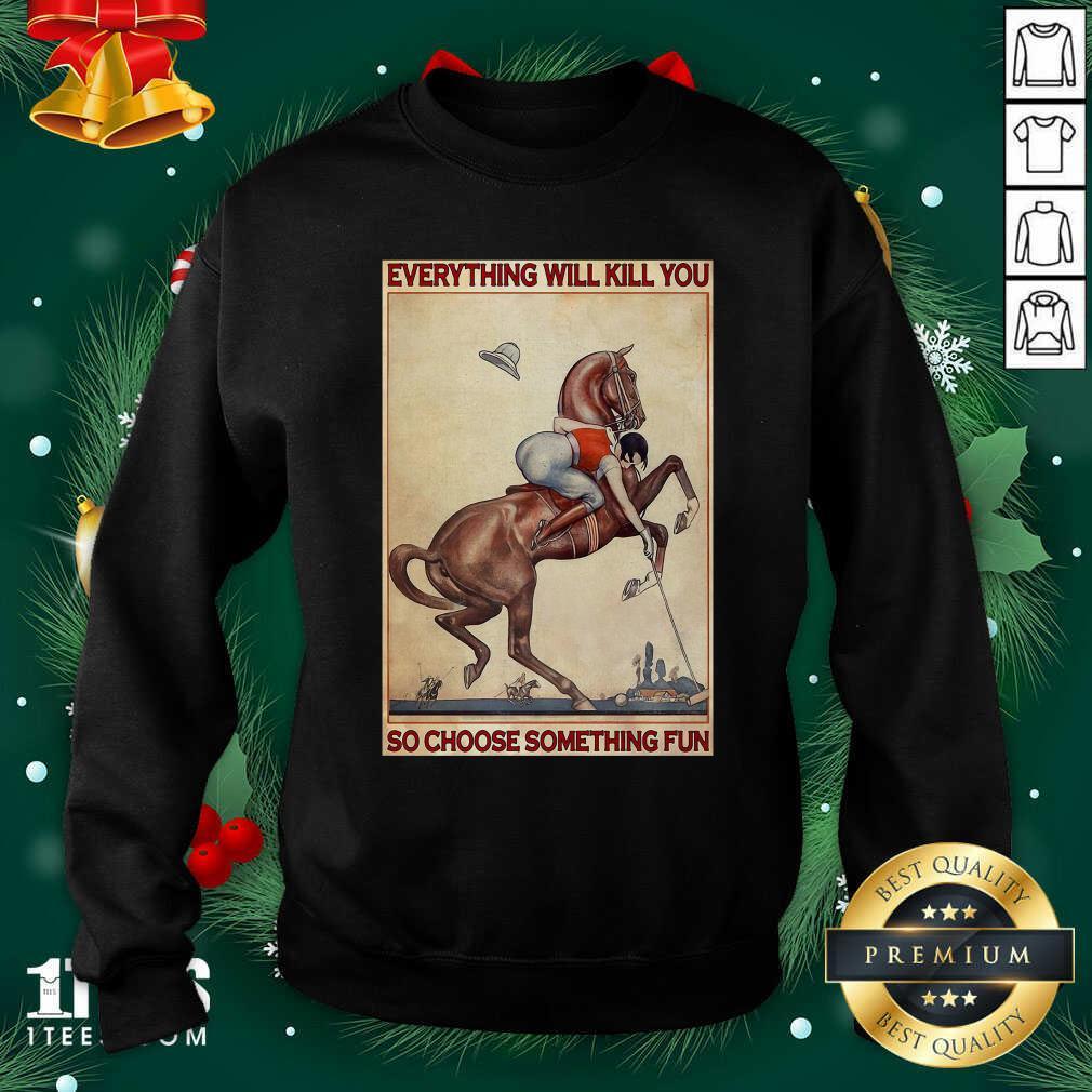 Polo Girl Everything Will Kill You So Choose Something Fun Sweatshirt- Design By 1Tees.com