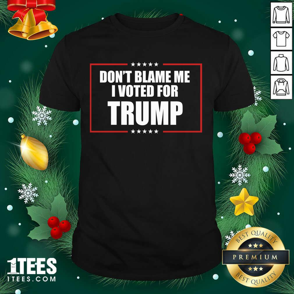 Don't Blame Me I Voted For Trump 2020 Shirt- Design By 1Tees.com