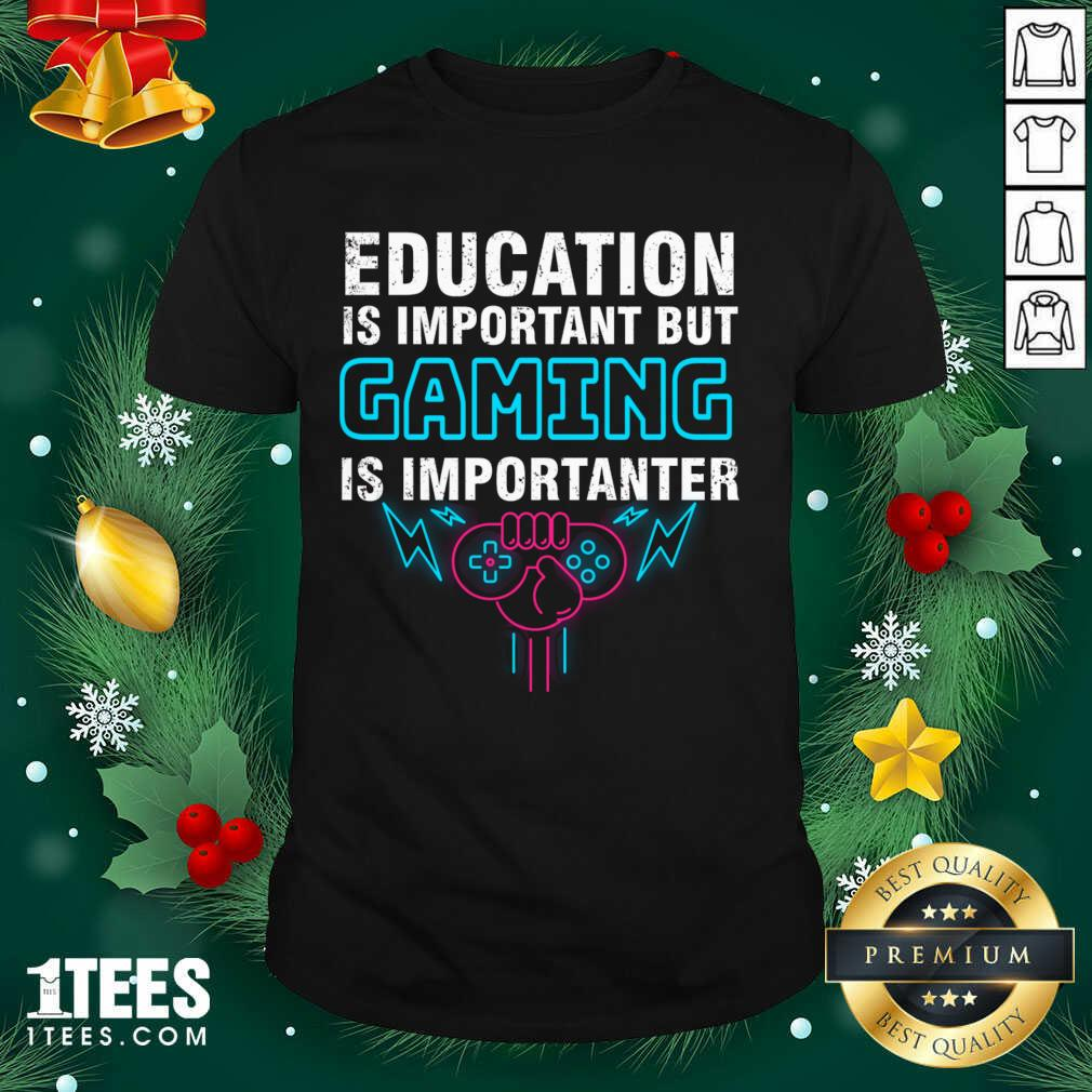 Education Is Important But Gaming Is Importanter Shirt- Design By 1Tees.com