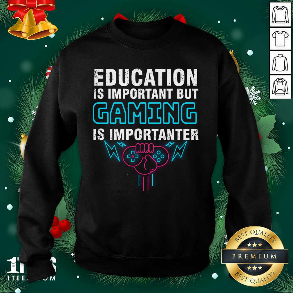 Education Is Important But Gaming Is Importanter Sweatshirt- Design By 1Tees.com