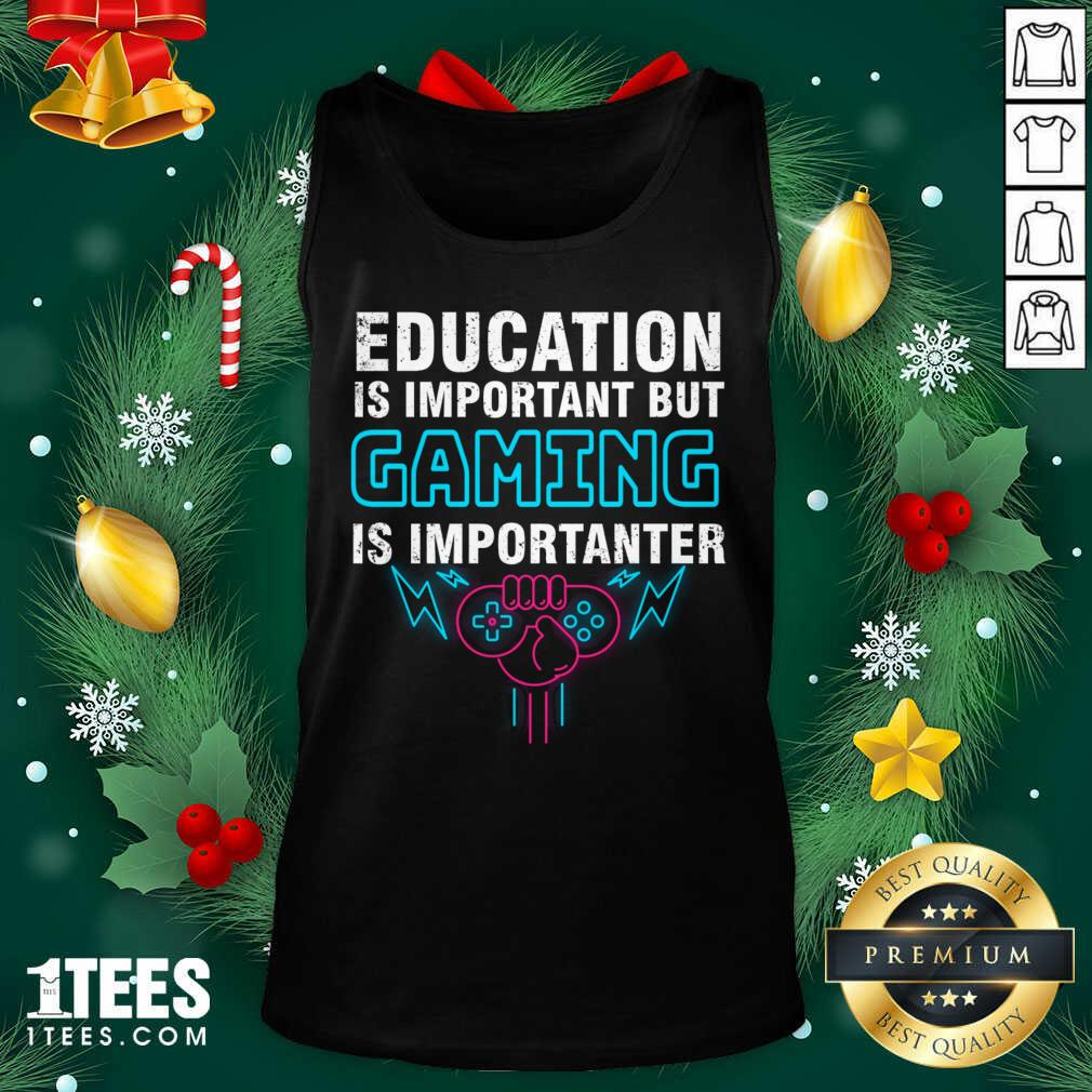 Education Is Important But Gaming Is Importanter Tank Top- Design By 1Tees.com