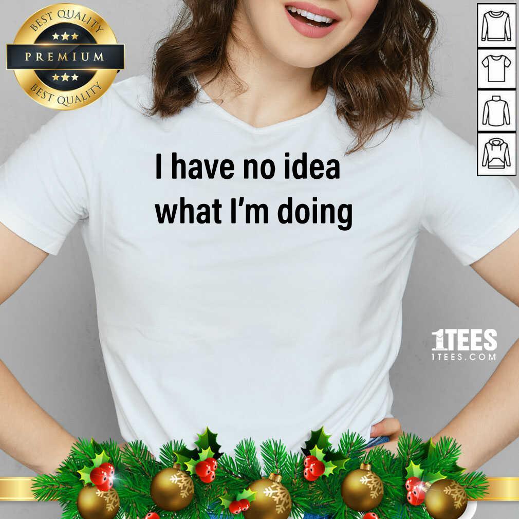 I Have No Idea What I'm Doing V-neck- Design By 1tees.com