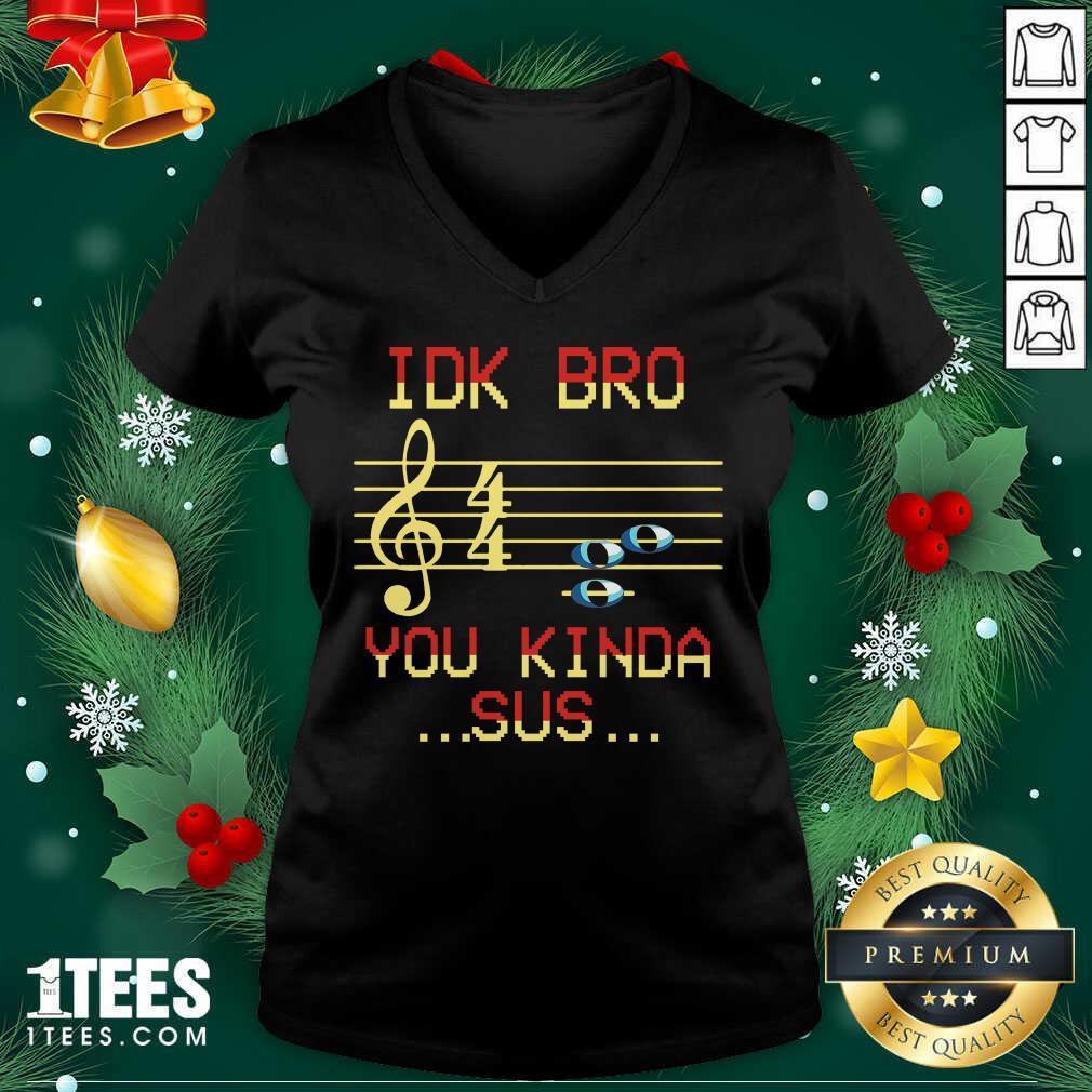 Idk Bro You Kinda Sus Musical V-neck- Design By 1Tees.com