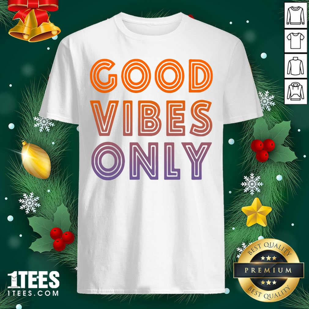 Good Vibes Only Shirt- Design By 1Tees.com