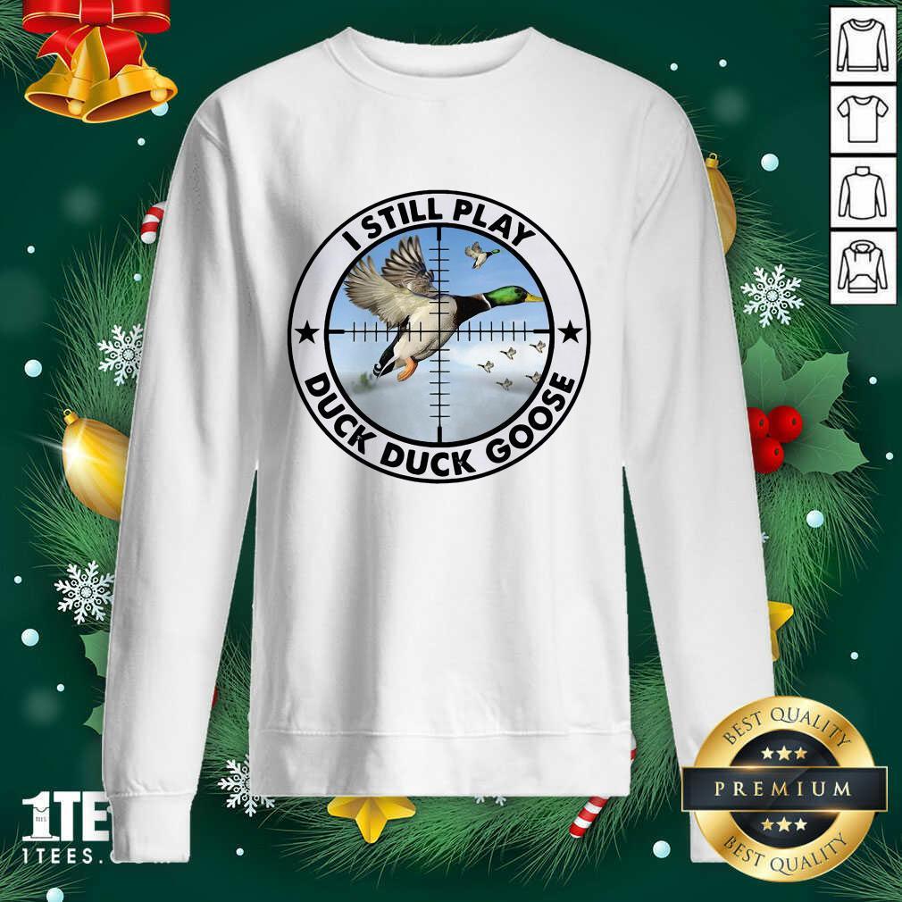 Cool I Still Play Duck Duck Goose Sweatshirt- Design By 1tees.com