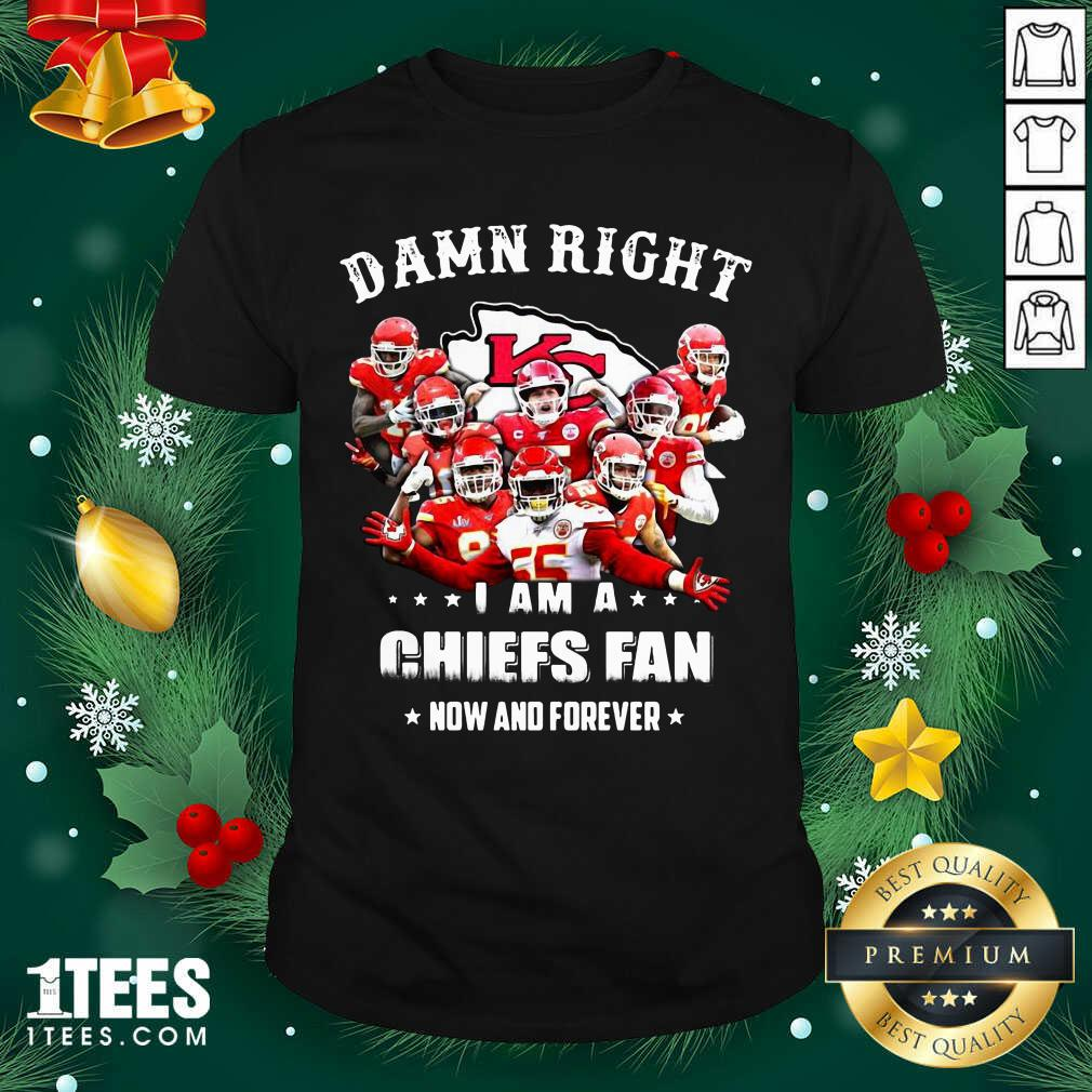 Damn Right I Am A Kansas City Chiefs Fan Now And Forever Shirt- Design By 1tees.com