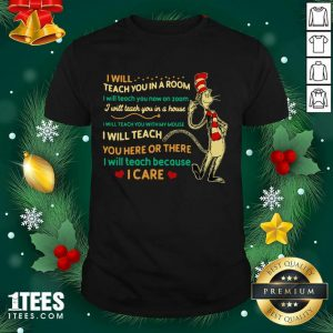 Dr Seuss I Will Teach You In A Room I Will Teach You Now On Zoom I Will Teach You In A House Shirt- Design By 1tees.com