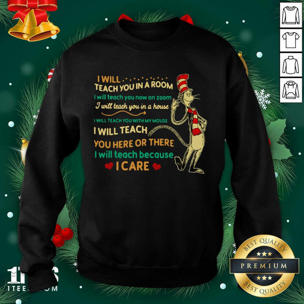 Dr Seuss I Will Teach You In A Room I Will Teach You Now On Zoom I Will Teach You In A House Sweatshirt- Design By 1tees.com