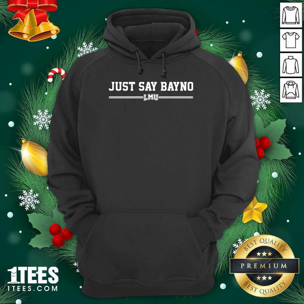 Just Say Bayno LMU Hoodie- Design By 1Tees.com