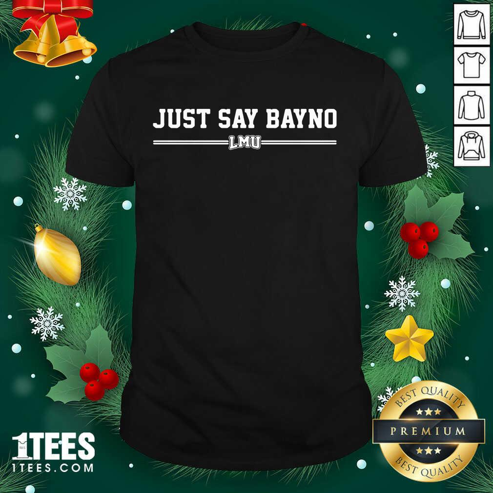 Just Say Bayno LMU Shirt- Design By 1Tees.com