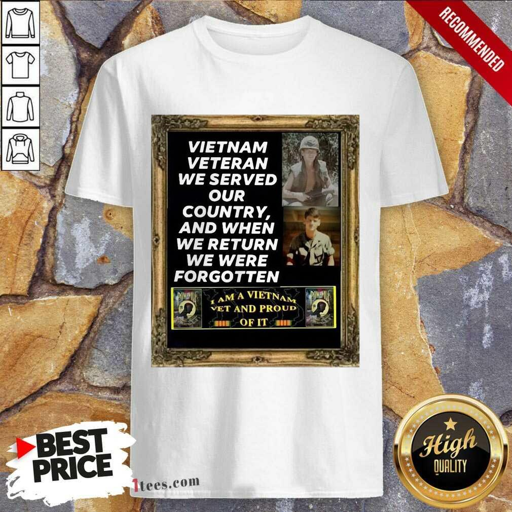 Vietnam Veteran We Served Our Country And When We Return We Were Forgotten Shirt- Design By 1Tees.com