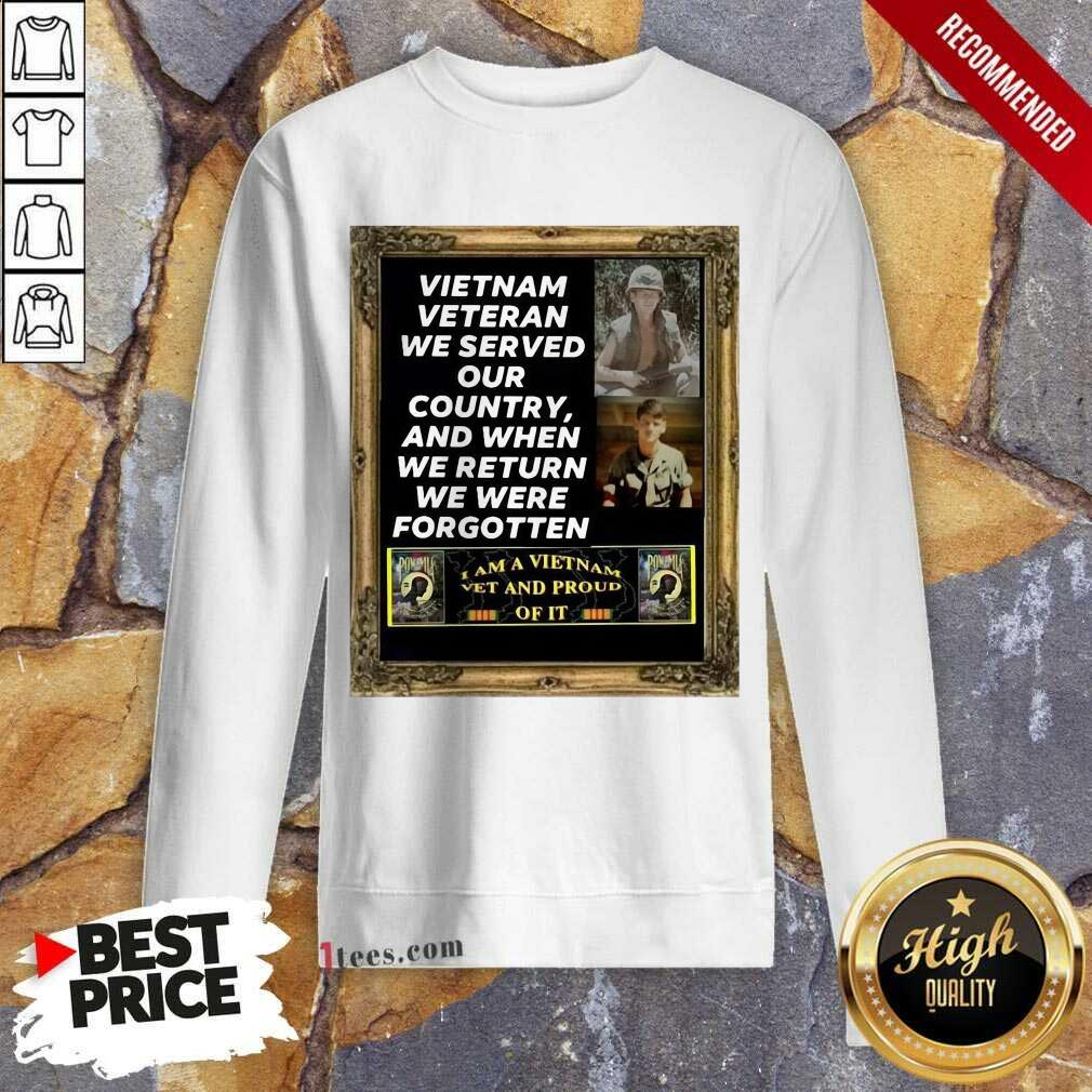 Vietnam Veteran We Served Our Country And When We Return We Were Forgotten Sweatshirt- Design By 1Tees.com