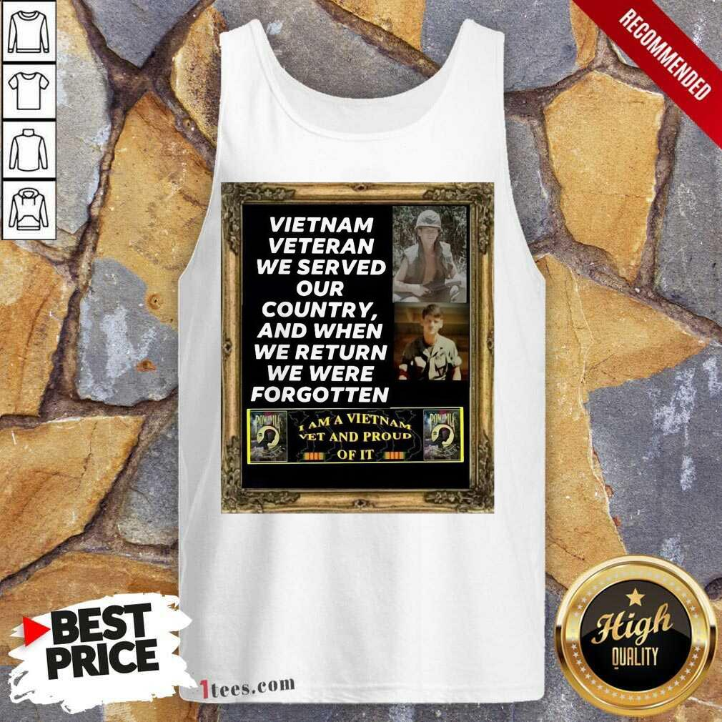 Vietnam Veteran We Served Our Country And When We Return We Were Forgotten Tank Top- Design By 1Tees.com