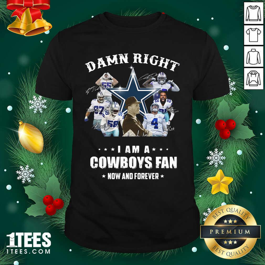 Damn Right I Am A Dallas Cowboy Fan Now And Forever Signatures Shirt- Design By 1tees.com