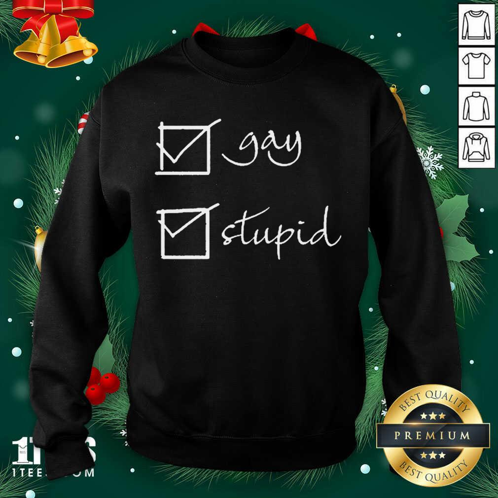 Gay stupid 2021 Sweatshirt- Design By 1tees.com
