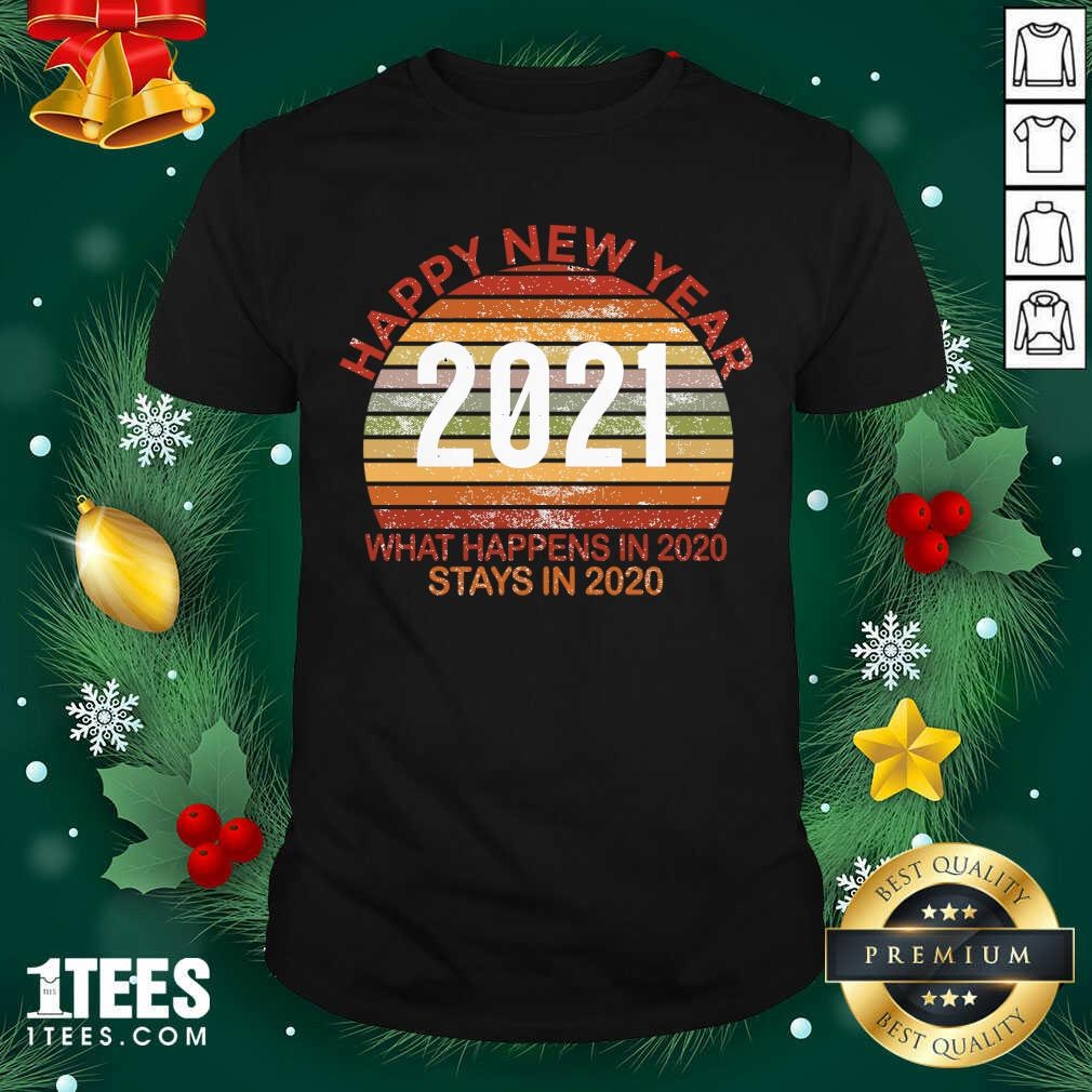 Happy New Year 2021 What Happens In 2020 Stays In 2020 Retro Shirt- Design By 1Tees.com