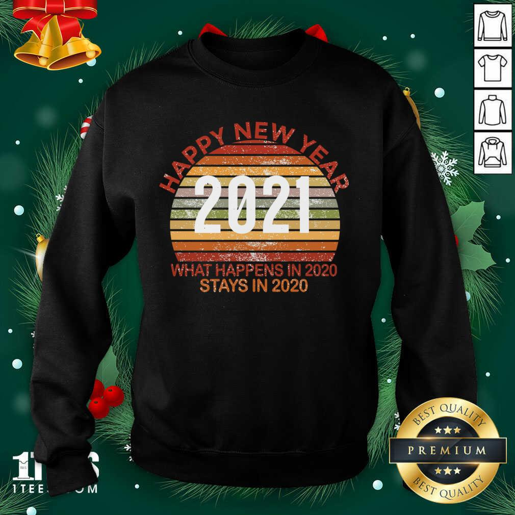 Happy New Year 2021 What Happens In 2020 Stays In 2020 Retro Sweatshirt- Design By 1tees.com