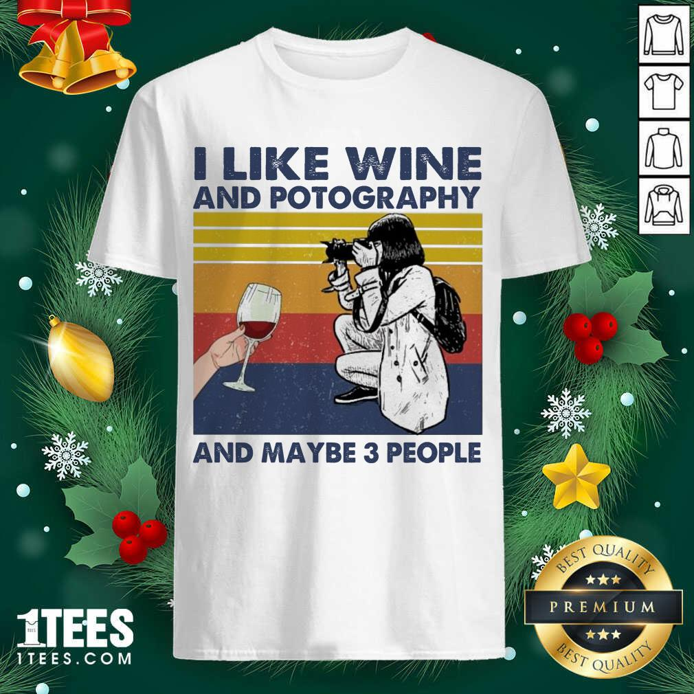 I Like Wine And Potography And Maybe People Vintage Shirt- Design By 1Tees.com